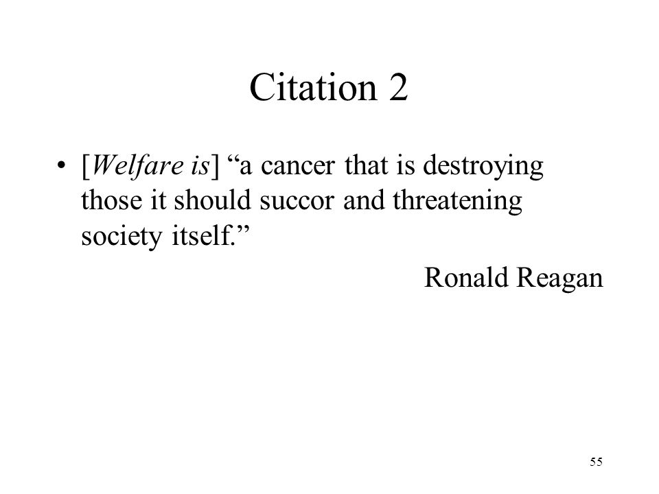 Citation 2 [Welfare is] a cancer that is destroying those it should succor and threatening society itself.